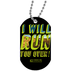 """I Will Run You Over"" Dog Tags"