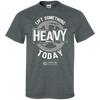"Image of ""Lift Something Heavy Today"" Men's Tees & Tanks"