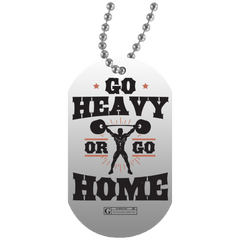 """Go Heavy or Go Home"" Dog Tags"