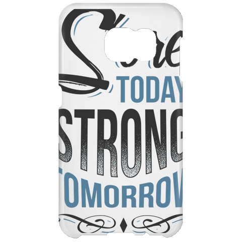 """Sore Today Strong Tomorrow"" IPHONE 5/6 & SAMSUNG GALAXY 4/5/6/6 EDGE/7 PHONE CASE"