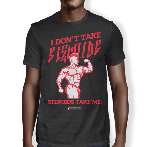 """I Don't Take Steroids"" Men's Tees & Tanks"