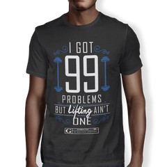 """ I Got 99 Problems But Lifting Ain't One"" Men's Tees & Tanks"