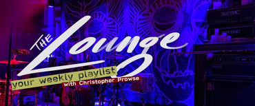The Lounge 001 - Introducing your weekly playlist by Christopher Prowse