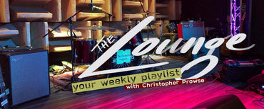 The Lounge 006 - Your weekly playlist by Christopher Prowse