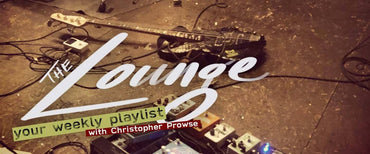 The Lounge 007 - Your weekly playlist by Christopher Prowse