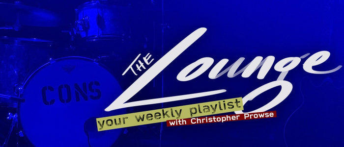 The Lounge 018 - Your weekly playlist by Christopher Prowse