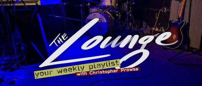 The Lounge 023 - Your weekly playlist by Christopher Prowse