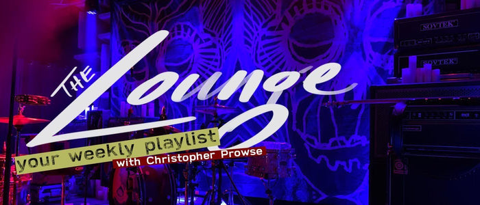 The Lounge 031 - Your weekly playlist by Christopher Prowse