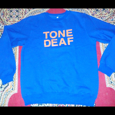 Tone Deaf Sweatshirt