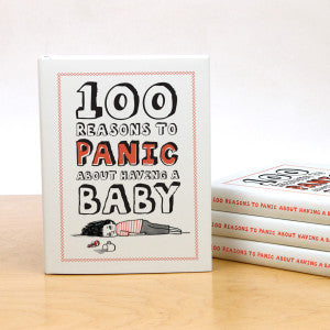 100 Reasons to Panic™ About Having a Baby