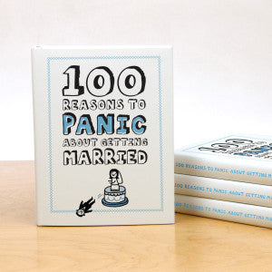 100 Reasons to Panic™ About Getting Married