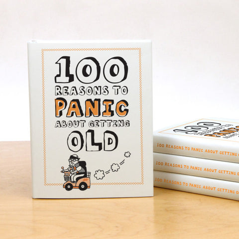 100 Reasons to Panic™ About Getting Old Journal