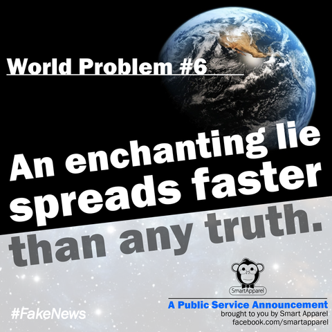 An enchanting lie spreads faster than any truth.