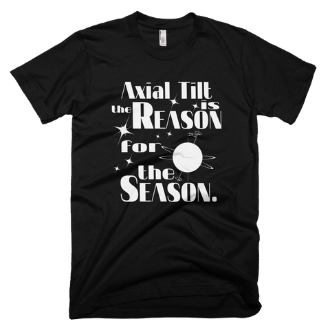 Axial Tilt is the Reason for the Season t shirt
