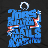 Bernie Sanders quote Invest In Jobs and Education not Jails and Incarceration t shirt image