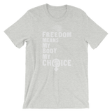 Women's Rights tee | My Body My Choice—Freedom means the Right to Choose shirt
