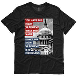 You Have the Right to Believe What You Want shirt