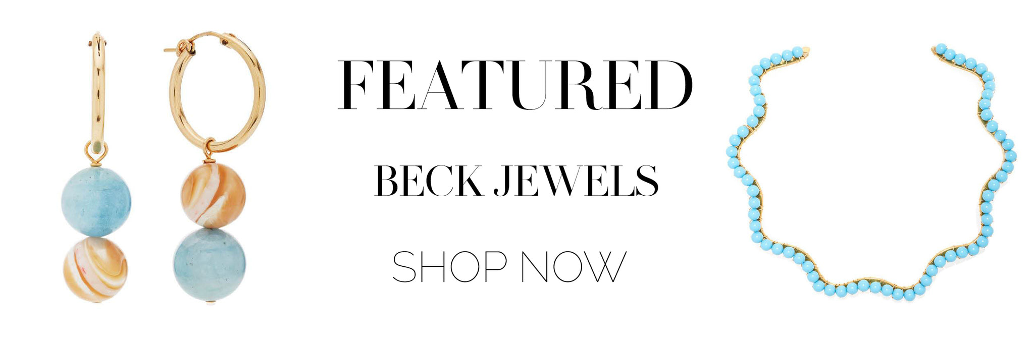 Featured: Beck Jewels Shop Now.
