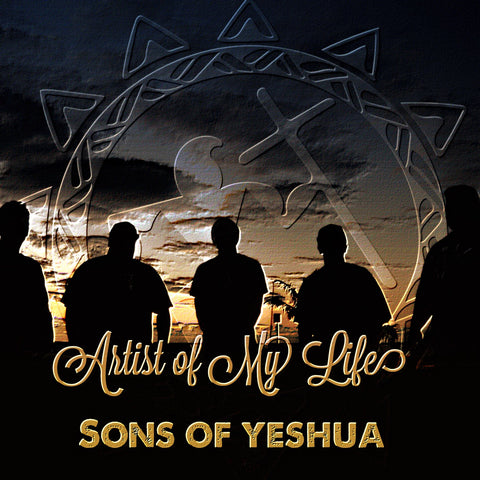 Sons Of Yeshua: Artist Of My Life
