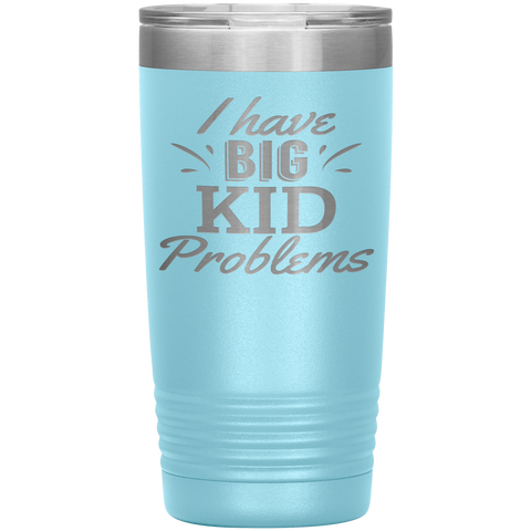 Big Kid Problems Tumbler