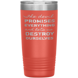 The Devil Promises Everything Tumbler