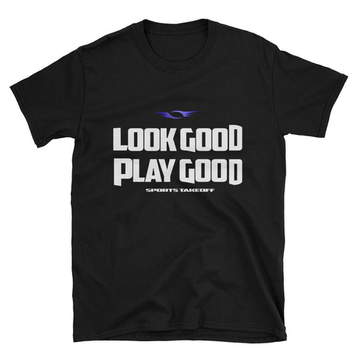 LookGood PlayGood Unisex T-Shirt