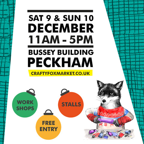 Crafty Fox Market Saturday 9th December 2017 11am-5pm Bussey Building Peckham