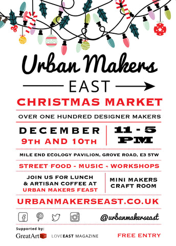 Urban Makers East Christmas Market Saturday 9th December 2017 11-5pm