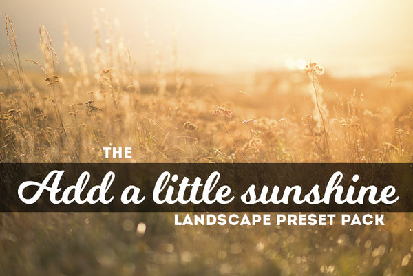 Add A Little Sunshine: Landscape Lightroom Preset Pack