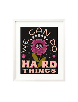 We Can Do Hard Things Art Print