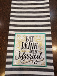 Eat, Drink, and Be Married Towel