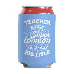Limited Edition - Teacher Only Because Super Woman Isn't an Actual Job Title