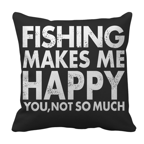 Limited Edition - Fishing Makes Me Happy You, Not So Much