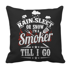 Limited Edition BBQ Pillow Case - Rain, Sleet or Snow I'm A Smoker Till I Go