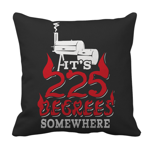 Limited Edition BBQ Pillow Case - It's 225 Degrees Somewhere