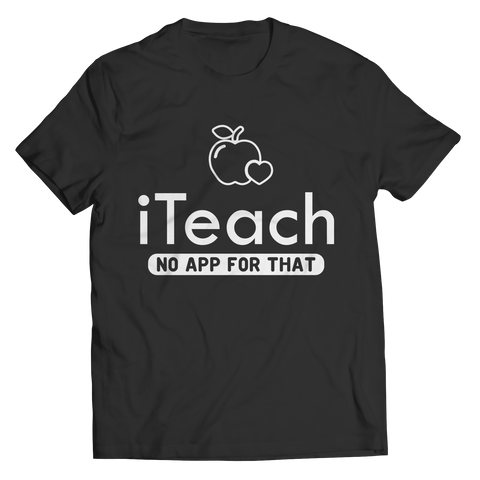 iTeach - No App For That - Teacher Tee Shirt