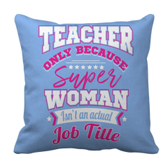 Teacher Only Because Super Women - Pillow Case
