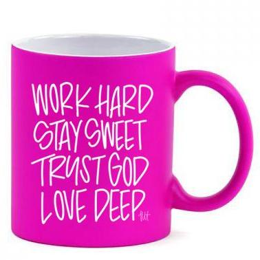 Mug - Work Hard, Stay Sweet, Trust God, Love Deep