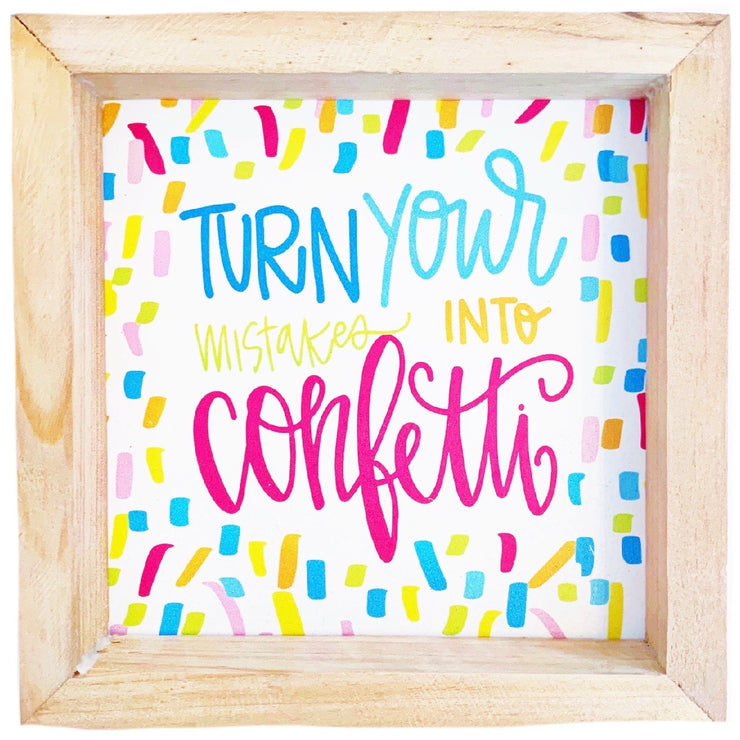 Turn Your Mistakes Into Confetti Wood Sign
