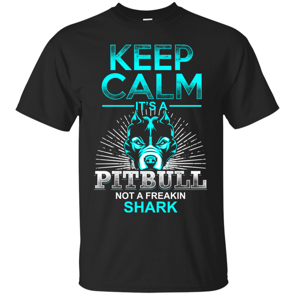 Keep Calm It's A Pitbull Not A Freakin Shark - Shirt