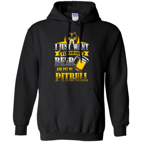 I Just Want To Drink Beer And Pet My Pitbull - Hoodie