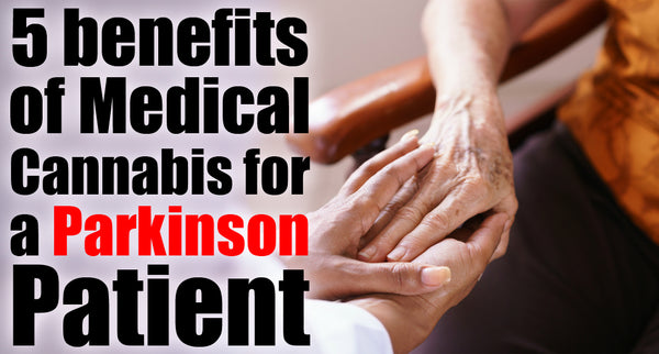 5 benefits of Medical Cannabis for a Parkinson patient