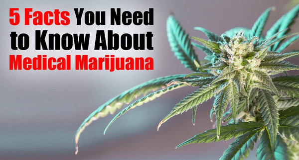 5 Facts You Need to Know About Medical Marijuana