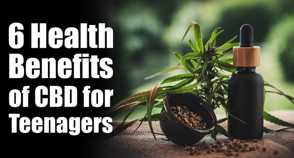 6 Health Benefits of CBD for Teenagers