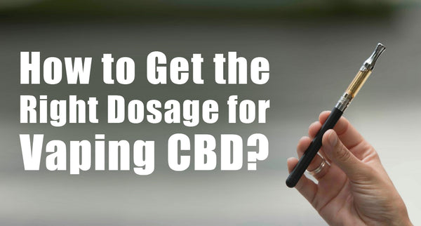 How to Get the Right Dosage for Vaping CBD?
