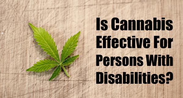 Is Cannabis Effective For Persons With Disabilities?