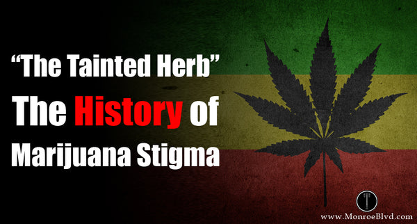 The Tainted Herb – The History of Marijuana Stigma