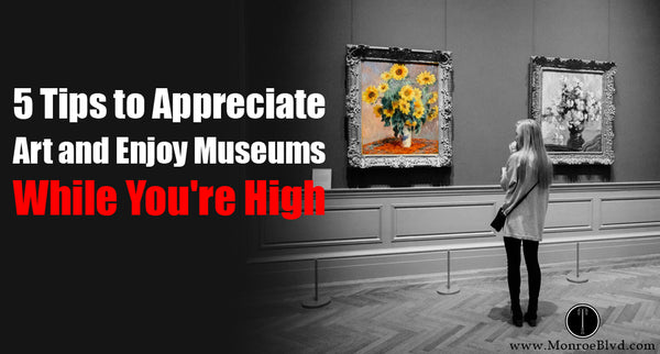 5 Tips to Appreciate Art and Enjoy Museums While You're High
