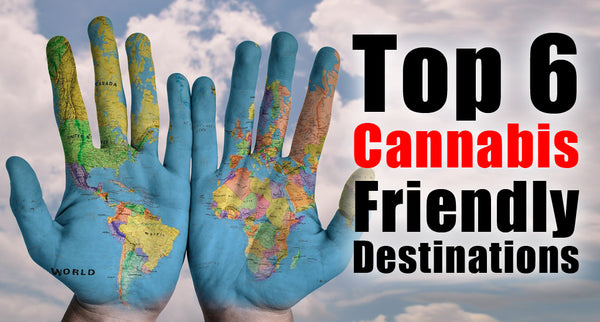 Top 6 Cannabis-Friendly Destinations