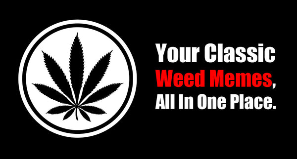 All The Classic Marijuana Memes in one place